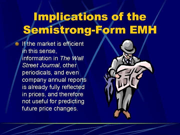 Implications of the Semistrong-Form EMH If the market is efficient in this sense, information