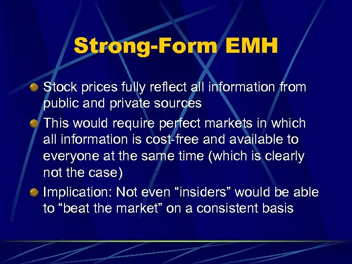 Strong-Form EMH Stock prices fully reflect all information from public and private sources This