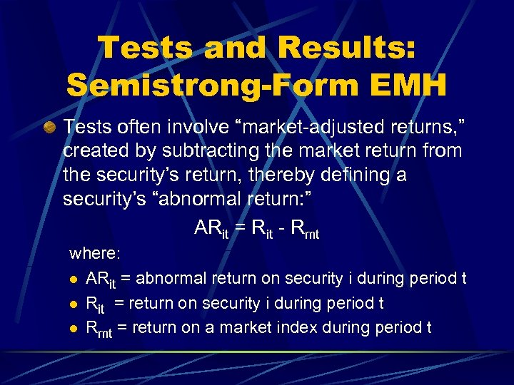 """Tests and Results: Semistrong-Form EMH Tests often involve """"market-adjusted returns, """" created by subtracting"""