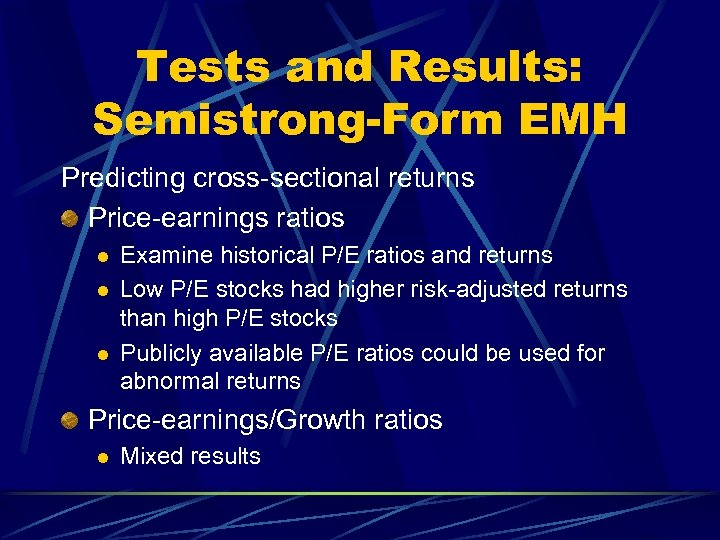 Tests and Results: Semistrong-Form EMH Predicting cross-sectional returns Price-earnings ratios l l l Examine