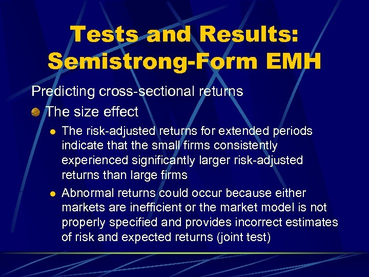 Tests and Results: Semistrong-Form EMH Predicting cross-sectional returns The size effect l l The