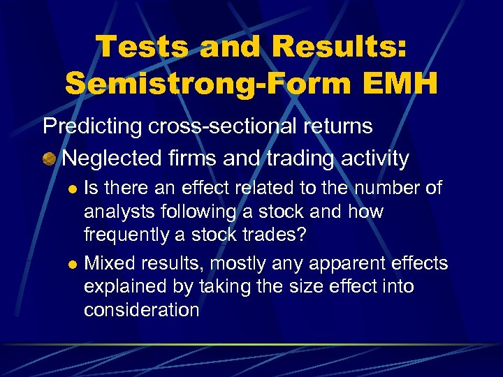 Tests and Results: Semistrong-Form EMH Predicting cross-sectional returns Neglected firms and trading activity Is