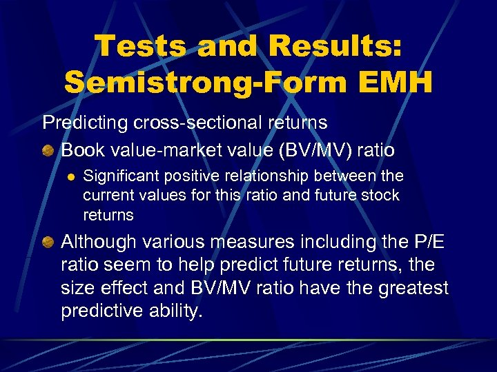 Tests and Results: Semistrong-Form EMH Predicting cross-sectional returns Book value-market value (BV/MV) ratio l