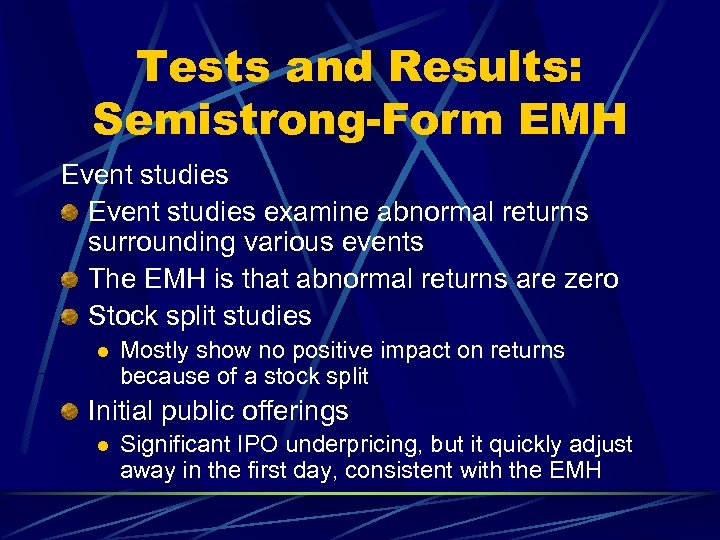 Tests and Results: Semistrong-Form EMH Event studies examine abnormal returns surrounding various events The