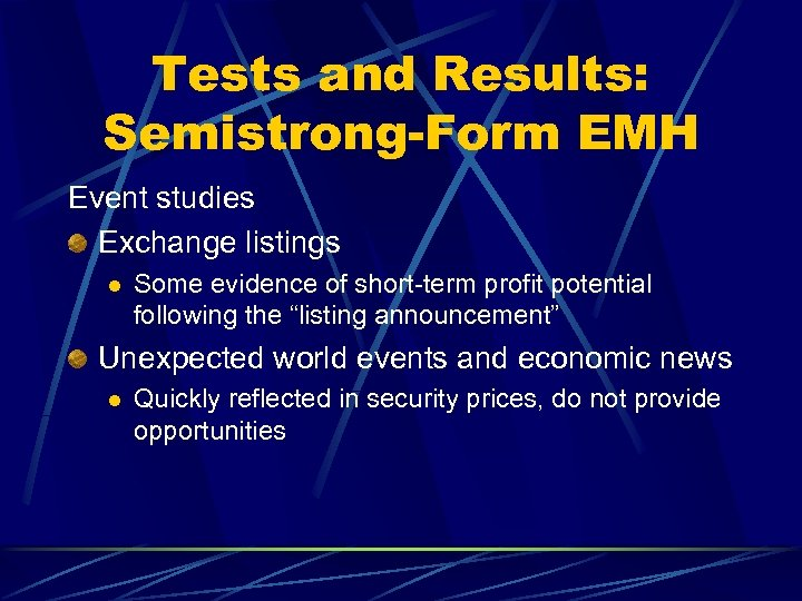 Tests and Results: Semistrong-Form EMH Event studies Exchange listings l Some evidence of short-term