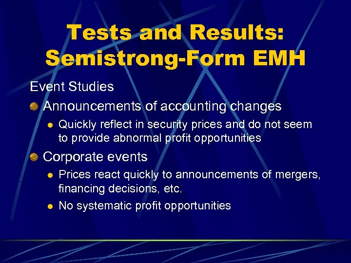 Tests and Results: Semistrong-Form EMH Event Studies Announcements of accounting changes l Quickly reflect