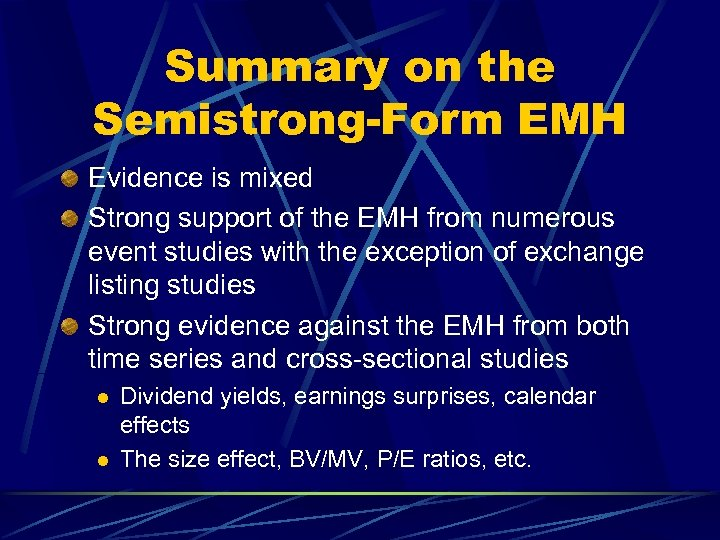Summary on the Semistrong-Form EMH Evidence is mixed Strong support of the EMH from