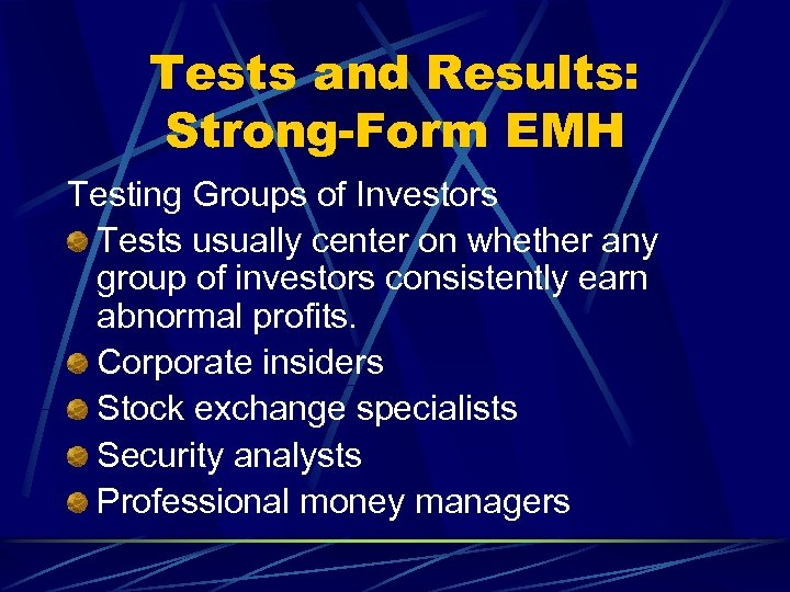 Tests and Results: Strong-Form EMH Testing Groups of Investors Tests usually center on whether