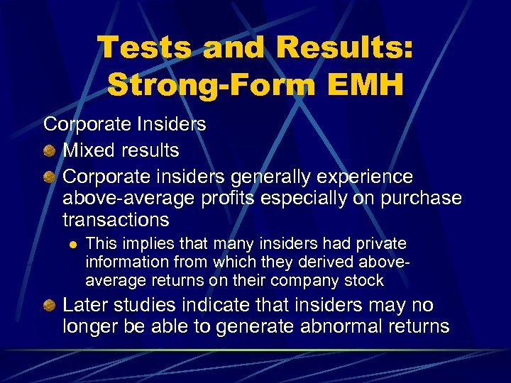 Tests and Results: Strong-Form EMH Corporate Insiders Mixed results Corporate insiders generally experience above-average