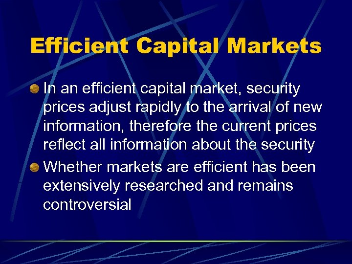 Efficient Capital Markets In an efficient capital market, security prices adjust rapidly to the
