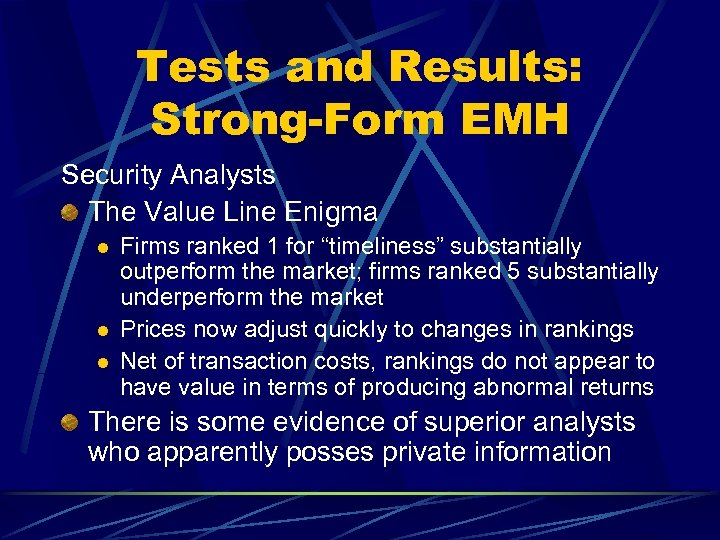 Tests and Results: Strong-Form EMH Security Analysts The Value Line Enigma l l l