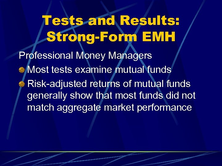 Tests and Results: Strong-Form EMH Professional Money Managers Most tests examine mutual funds Risk-adjusted
