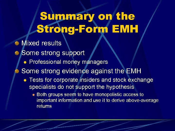 Summary on the Strong-Form EMH Mixed results Some strong support l Professional money managers