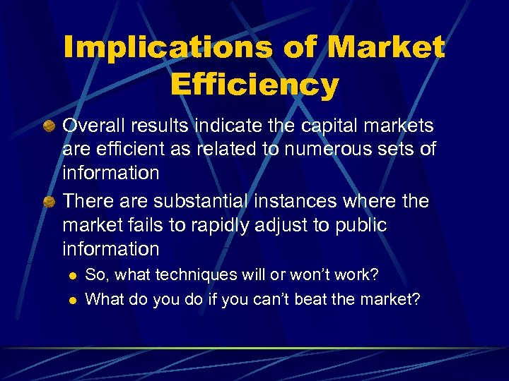 Implications of Market Efficiency Overall results indicate the capital markets are efficient as related