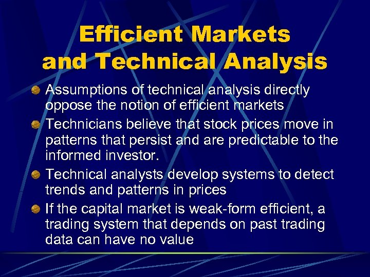 Efficient Markets and Technical Analysis Assumptions of technical analysis directly oppose the notion of
