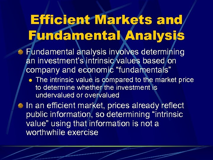 Efficient Markets and Fundamental Analysis Fundamental analysis involves determining an investment's intrinsic values based