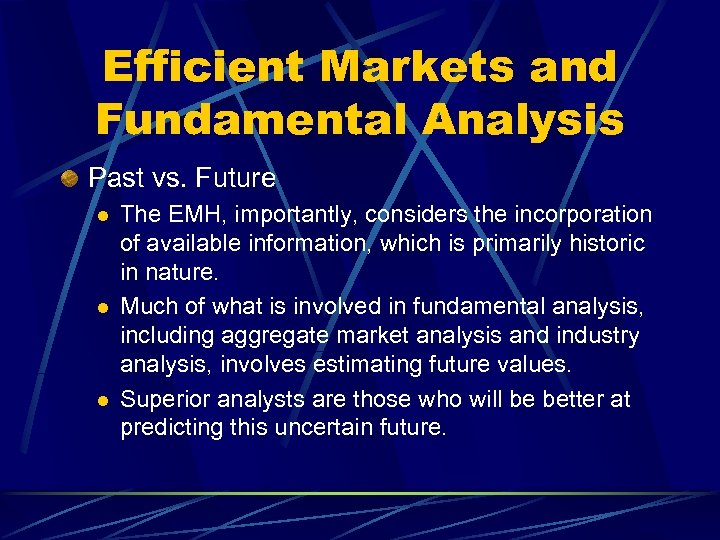 Efficient Markets and Fundamental Analysis Past vs. Future l l l The EMH, importantly,