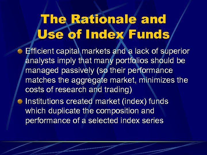The Rationale and Use of Index Funds Efficient capital markets and a lack of