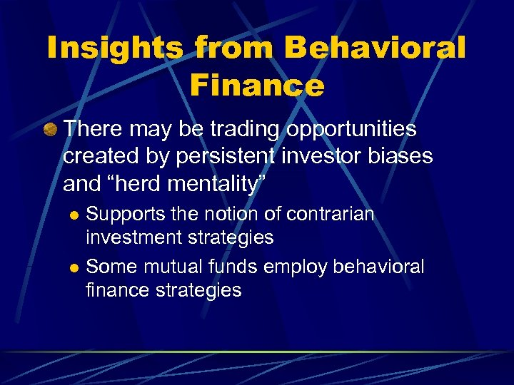 Insights from Behavioral Finance There may be trading opportunities created by persistent investor biases