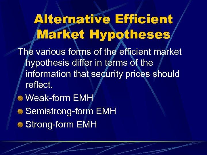 Alternative Efficient Market Hypotheses The various forms of the efficient market hypothesis differ in