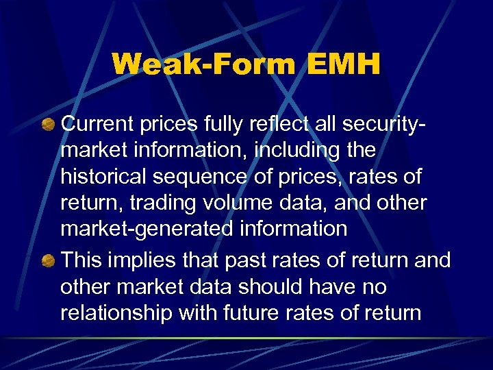Weak-Form EMH Current prices fully reflect all securitymarket information, including the historical sequence of