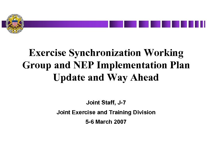 Exercise Synchronization Working Group and NEP Implementation Plan Update and Way Ahead Joint Staff,