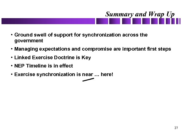 Summary and Wrap Up • Ground swell of support for synchronization across the government