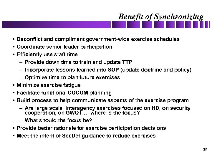 Benefit of Synchronizing • Deconflict and compliment government-wide exercise schedules • Coordinate senior leader
