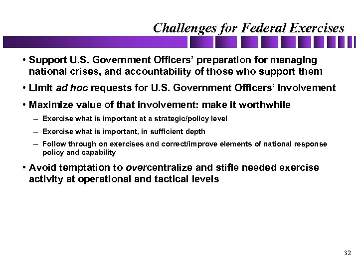 Challenges for Federal Exercises • Support U. S. Government Officers' preparation for managing national