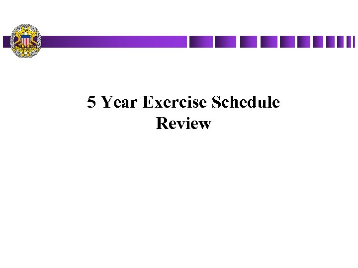 5 Year Exercise Schedule Review