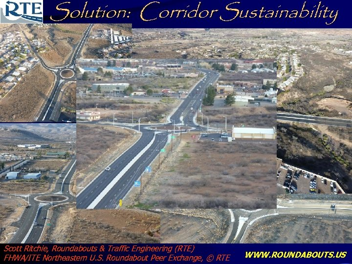 Solution: Corridor Sustainability Scott Ritchie, Roundabouts & Traffic Engineering (RTE) FHWA/ITE Northeastern U. S.