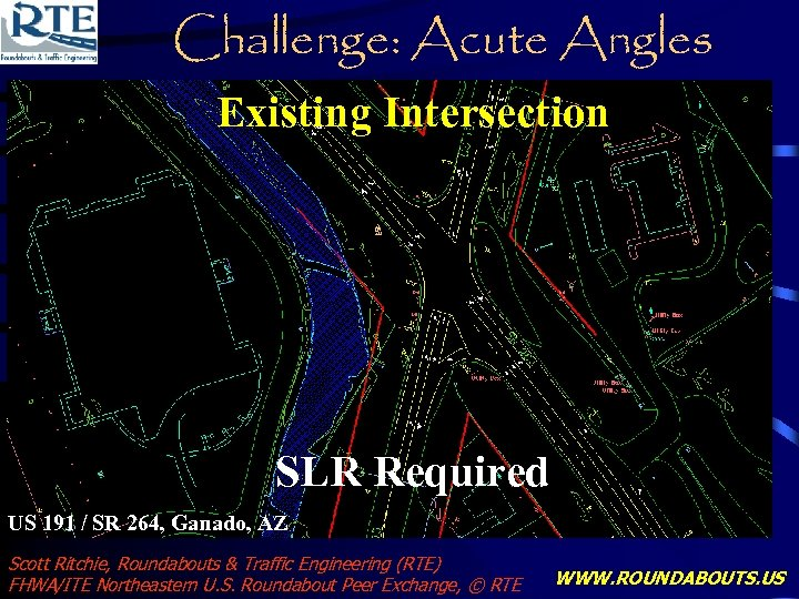 Challenge: Acute Angles Existing Intersection SLR Required US 191 / SR 264, Ganado, AZ