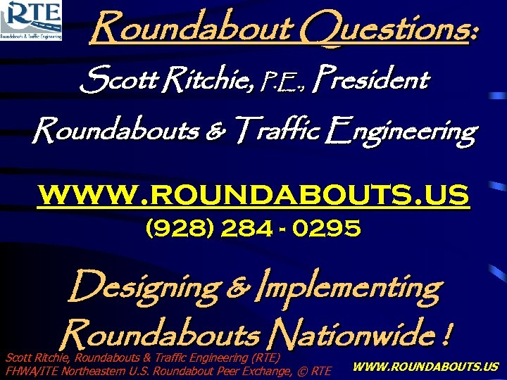 Roundabout Questions: Scott Ritchie, P. E. , President Roundabouts & Traffic Engineering www. roundabouts.