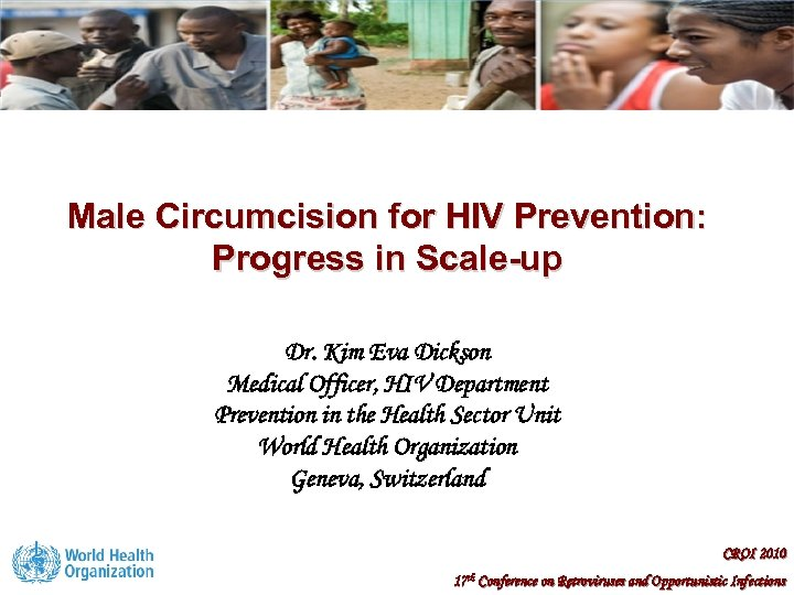 Male Circumcision for HIV Prevention: Progress in Scale-up Dr. Kim Eva Dickson Medical Officer,
