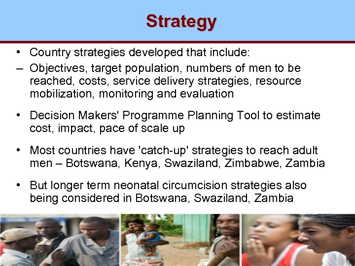 Strategy • Country strategies developed that include: – Objectives, target population, numbers of men