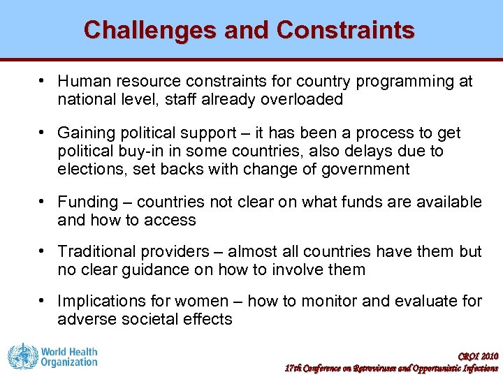 Challenges and Constraints • Human resource constraints for country programming at national level, staff
