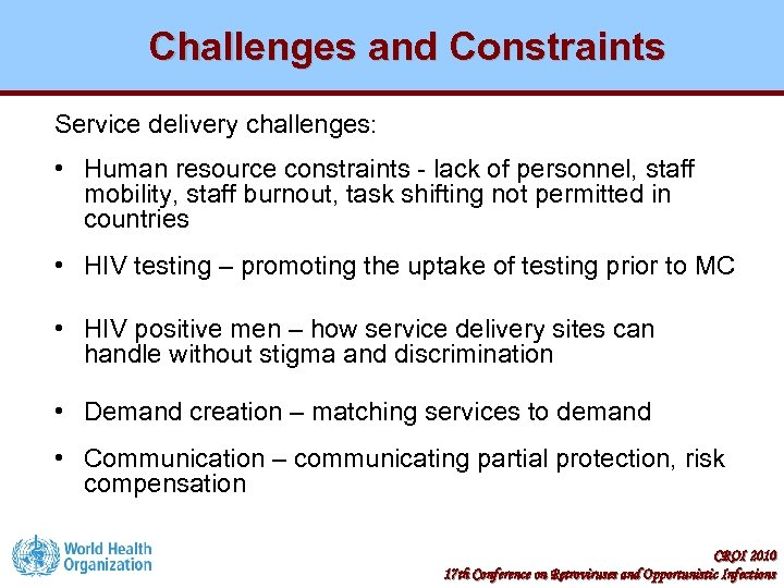 Challenges and Constraints Service delivery challenges: • Human resource constraints - lack of personnel,