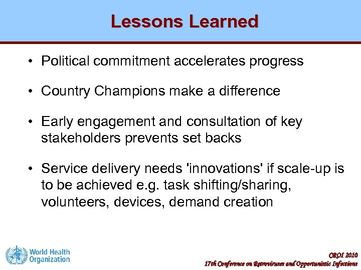 Lessons Learned • Political commitment accelerates progress • Country Champions make a difference •