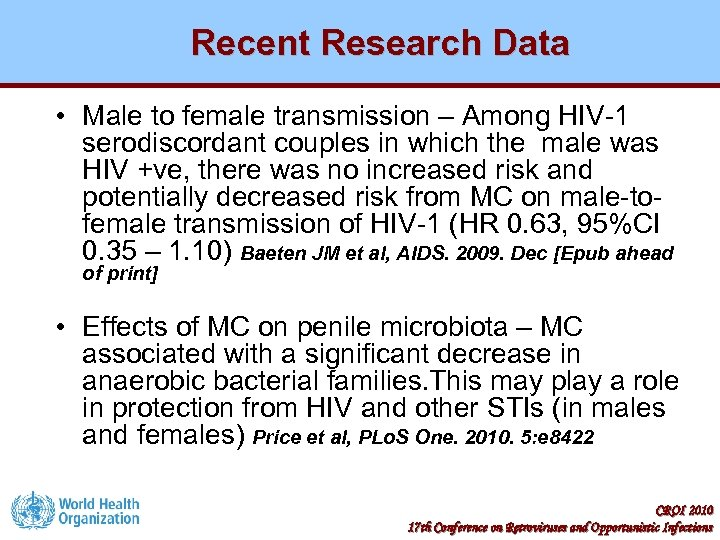 Recent Research Data • Male to female transmission – Among HIV-1 serodiscordant couples in