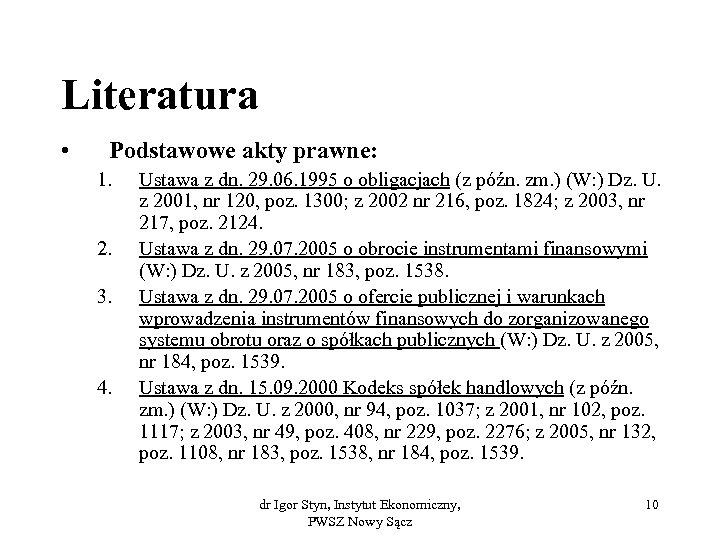 Literatura • Podstawowe akty prawne: 1. 2. 3. 4. Ustawa z dn. 29. 06.