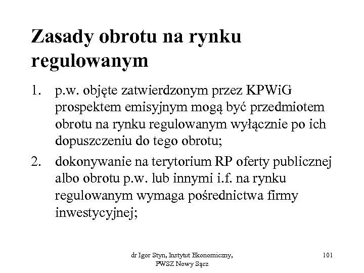Zasady obrotu na rynku regulowanym 1. p. w. objęte zatwierdzonym przez KPWi. G prospektem