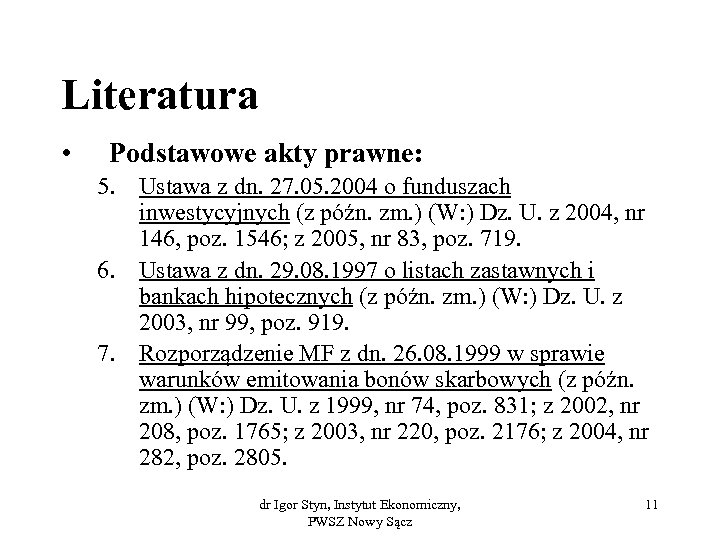 Literatura • Podstawowe akty prawne: 5. Ustawa z dn. 27. 05. 2004 o funduszach