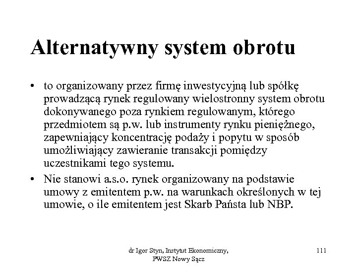 Alternatywny system obrotu • to organizowany przez firmę inwestycyjną lub spółkę prowadzącą rynek regulowany