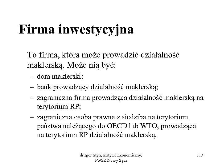 Firma inwestycyjna To firma, która może prowadzić działalność maklerską. Może nią być: – dom