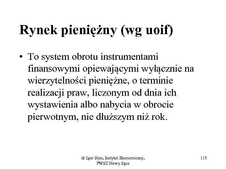 Rynek pieniężny (wg uoif) • To system obrotu instrumentami finansowymi opiewającymi wyłącznie na wierzytelności