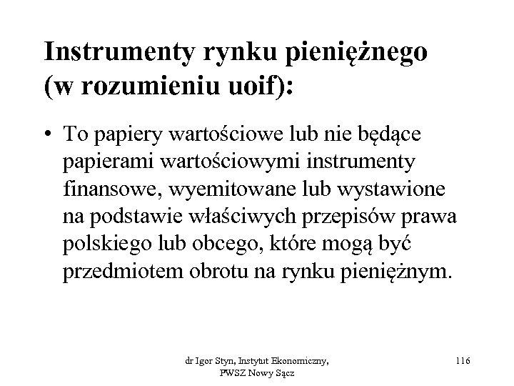 Instrumenty rynku pieniężnego (w rozumieniu uoif): • To papiery wartościowe lub nie będące papierami