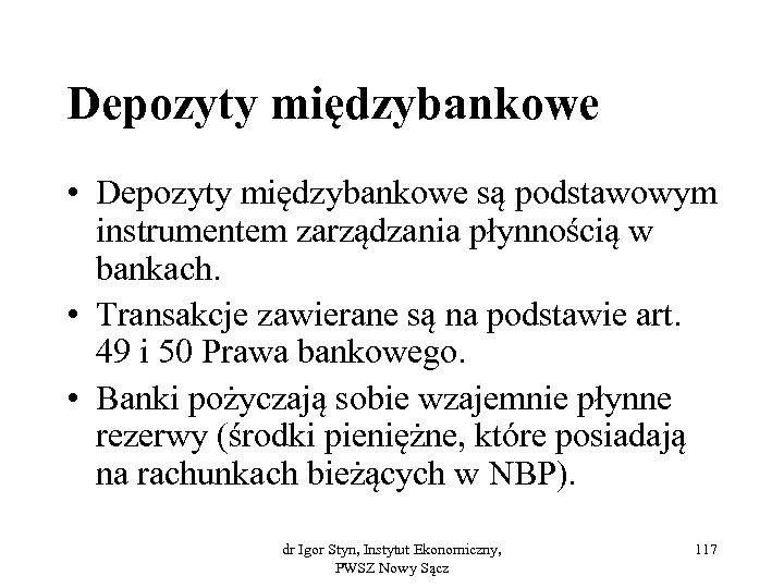 Depozyty międzybankowe • Depozyty międzybankowe są podstawowym instrumentem zarządzania płynnością w bankach. • Transakcje