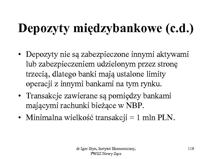 Depozyty międzybankowe (c. d. ) • Depozyty nie są zabezpieczone innymi aktywami lub zabezpieczeniem