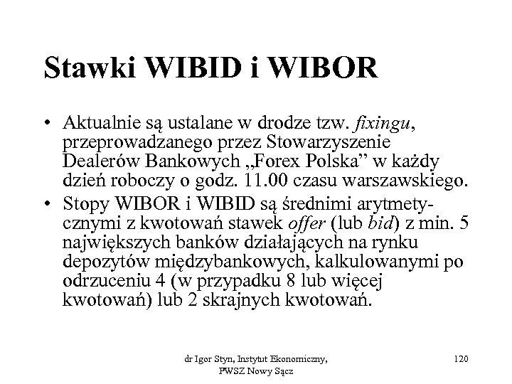 Stawki WIBID i WIBOR • Aktualnie są ustalane w drodze tzw. fixingu, przeprowadzanego przez