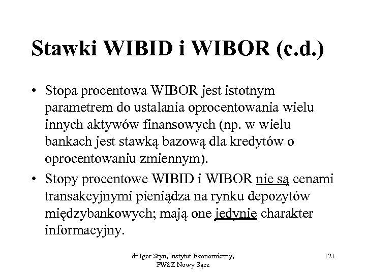 Stawki WIBID i WIBOR (c. d. ) • Stopa procentowa WIBOR jest istotnym parametrem